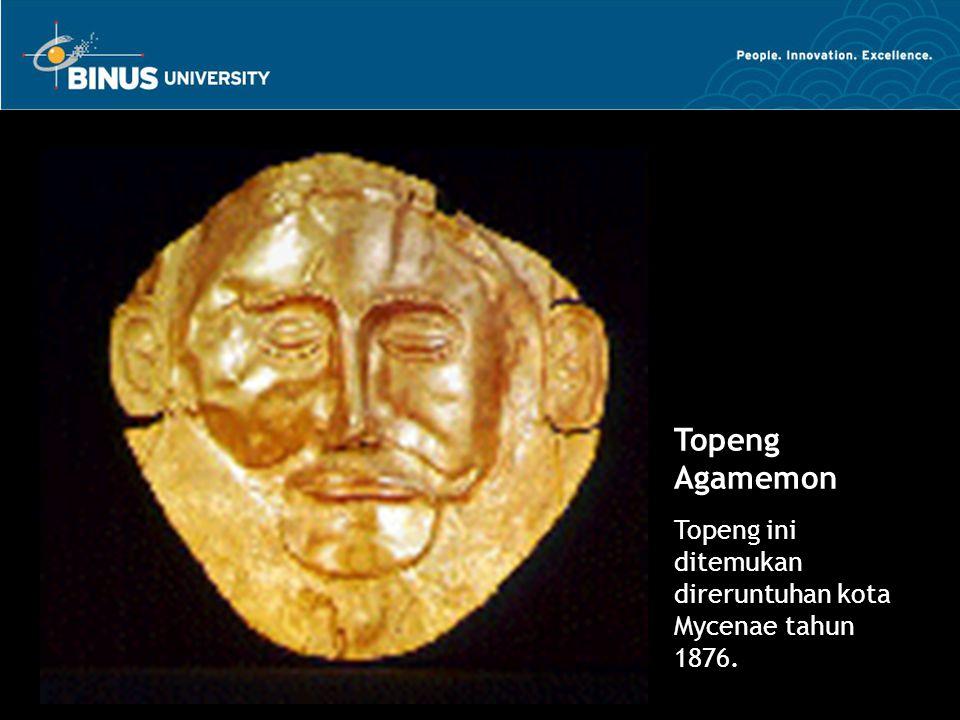 Topeng Agamemon Topeng ini ditemukan direruntuhan kota Mycenae tahun 1876.