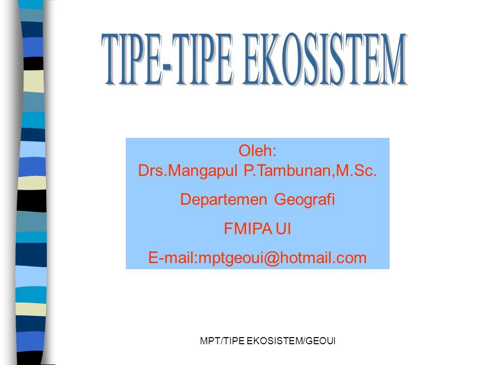 TIPE-TIPE EKOSISTEM Oleh: Drs.Mangapul P.Tambunan,M.Sc.