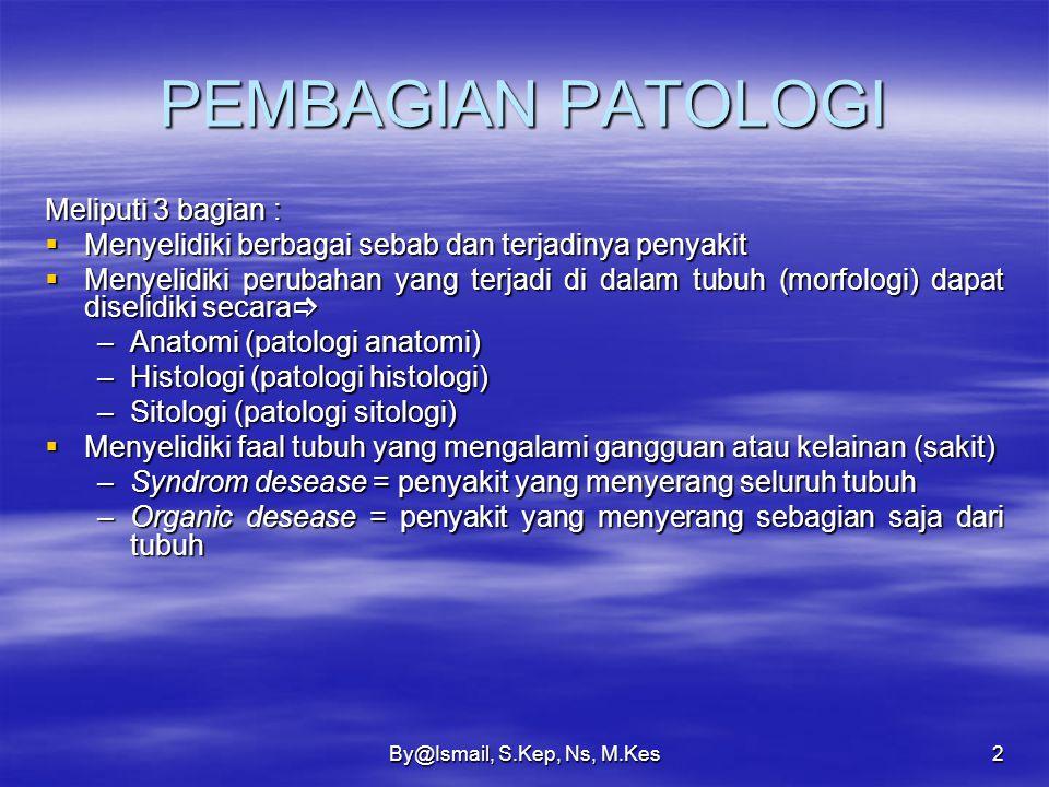 PEMBAGIAN PATOLOGI Meliputi 3 bagian :