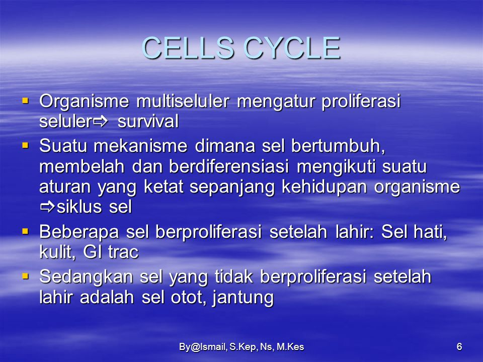 CELLS CYCLE Organisme multiseluler mengatur proliferasi seluler survival.