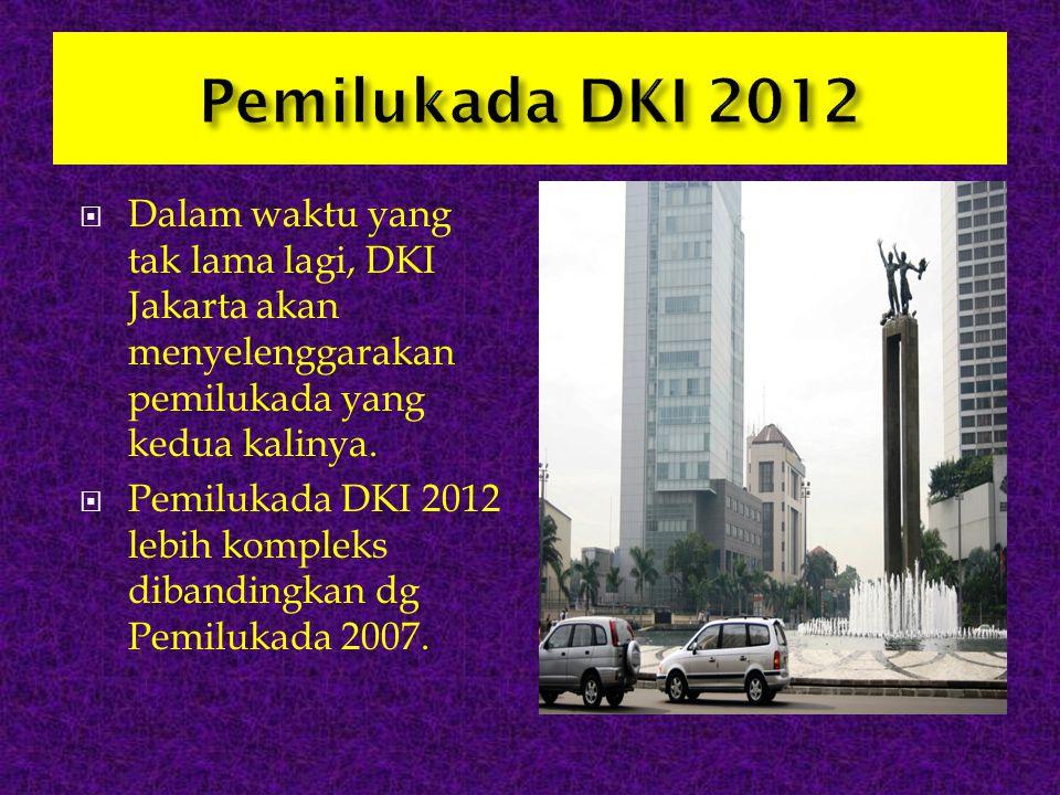 Pemilukada DKI 2012 Dalam waktu yang tak lama lagi, DKI Jakarta akan menyelenggarakan pemilukada yang kedua kalinya.