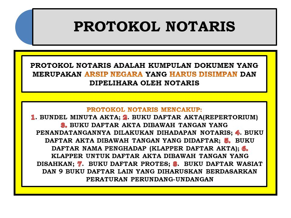 PROTOKOL NOTARIS PROTOKOL NOTARIS ADALAH KUMPULAN DOKUMEN YANG MERUPAKAN ARSIP NEGARA YANG HARUS DISIMPAN DAN DIPELIHARA OLEH NOTARIS.