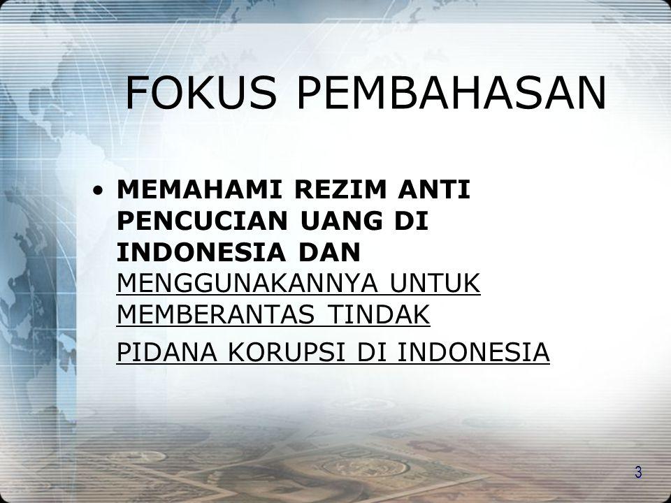 FOKUS PEMBAHASAN MEMAHAMI REZIM ANTI PENCUCIAN UANG DI INDONESIA DAN MENGGUNAKANNYA UNTUK MEMBERANTAS TINDAK.
