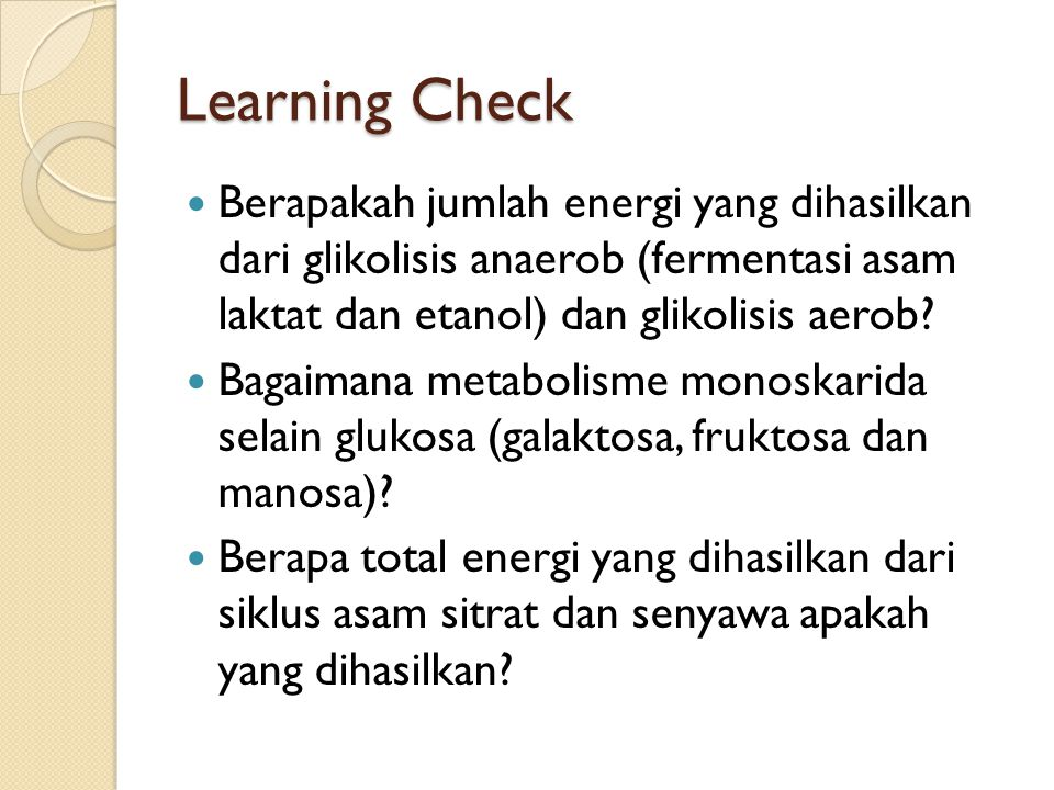 Learning Check Berapakah jumlah energi yang dihasilkan dari glikolisis anaerob (fermentasi asam laktat dan etanol) dan glikolisis aerob