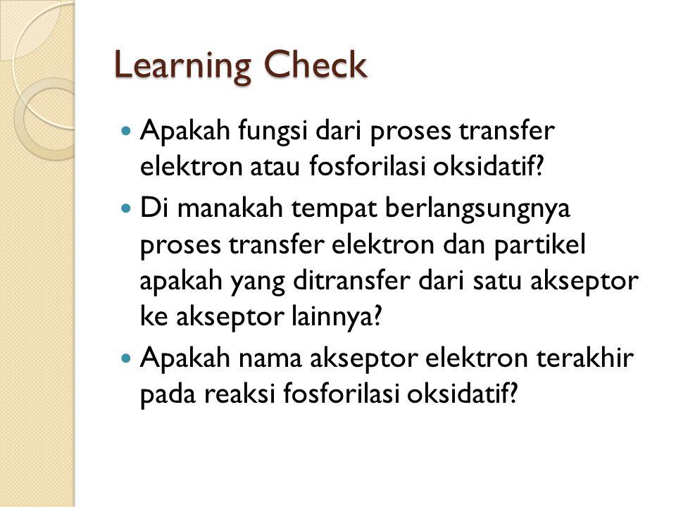 Learning Check Apakah fungsi dari proses transfer elektron atau fosforilasi oksidatif