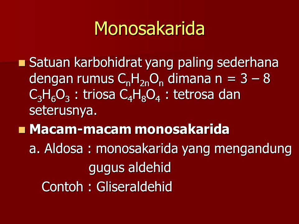 Monosakarida Satuan karbohidrat yang paling sederhana dengan rumus CnH2nOn dimana n = 3 – 8 C3H6O3 : triosa C4H8O4 : tetrosa dan seterusnya.