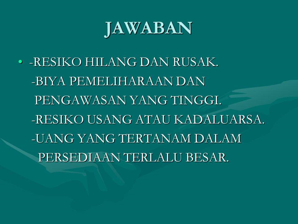 JAWABAN -RESIKO HILANG DAN RUSAK. -BIYA PEMELIHARAAN DAN