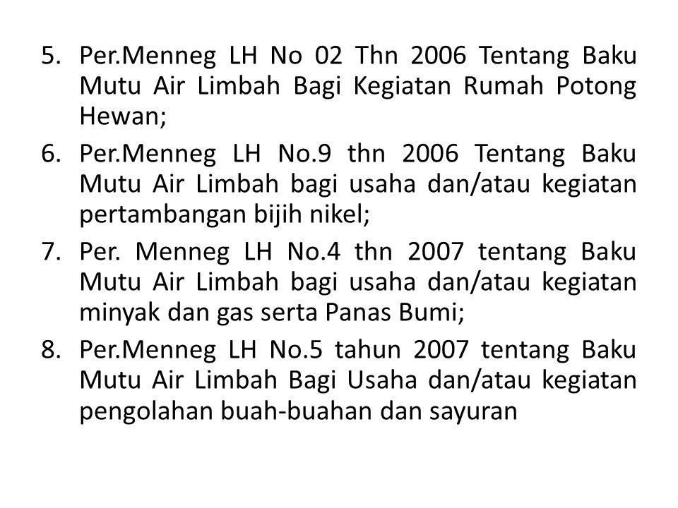 Per.Menneg LH No 02 Thn 2006 Tentang Baku Mutu Air Limbah Bagi Kegiatan Rumah Potong Hewan;