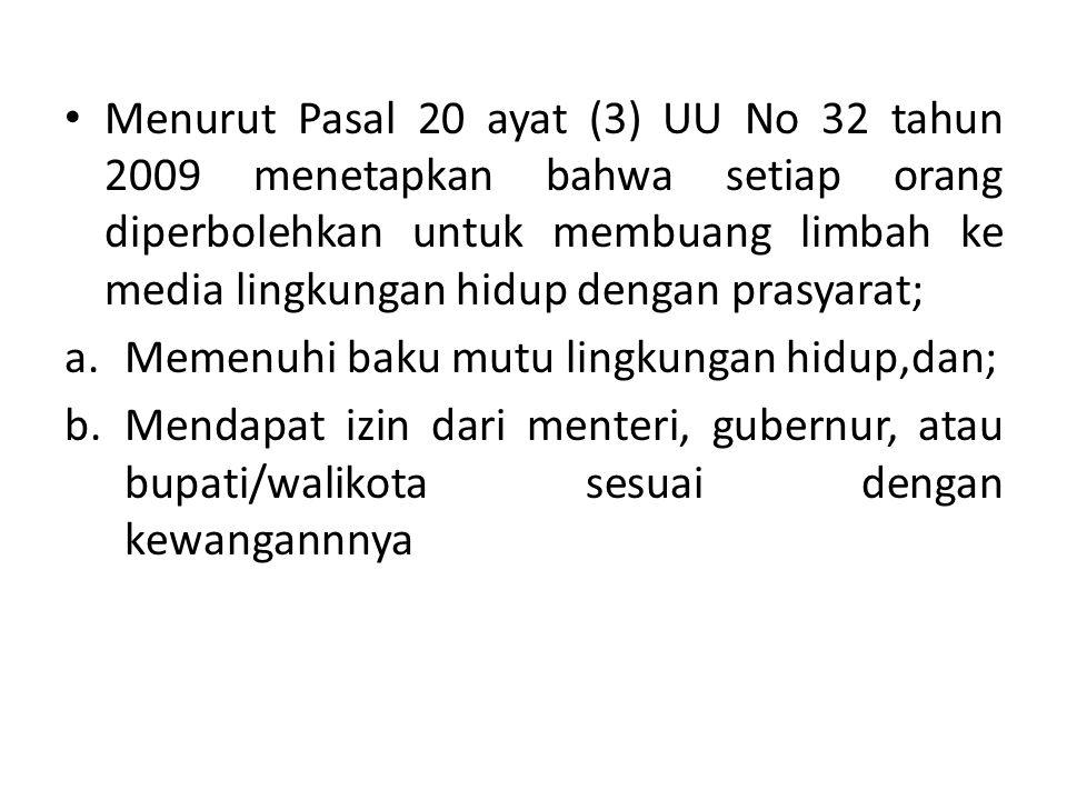 Menurut Pasal 20 ayat (3) UU No 32 tahun 2009 menetapkan bahwa setiap orang diperbolehkan untuk membuang limbah ke media lingkungan hidup dengan prasyarat;