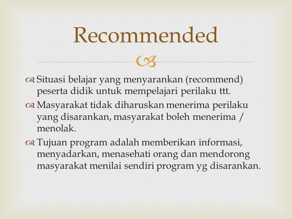 Recommended Situasi belajar yang menyarankan (recommend) peserta didik untuk mempelajari perilaku ttt.