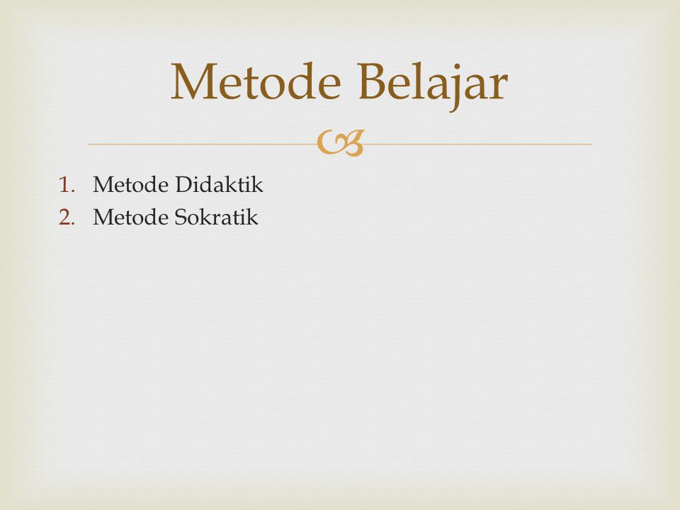 Metode Belajar Metode Didaktik Metode Sokratik