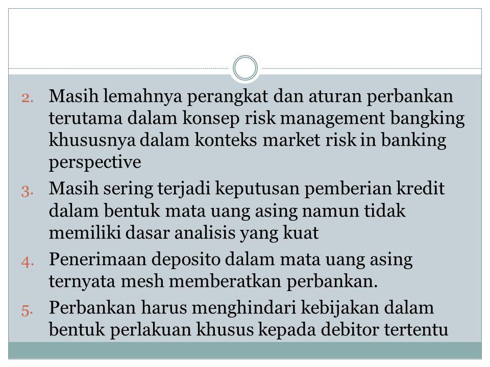 Masih lemahnya perangkat dan aturan perbankan terutama dalam konsep risk management bangking khususnya dalam konteks market risk in banking perspective