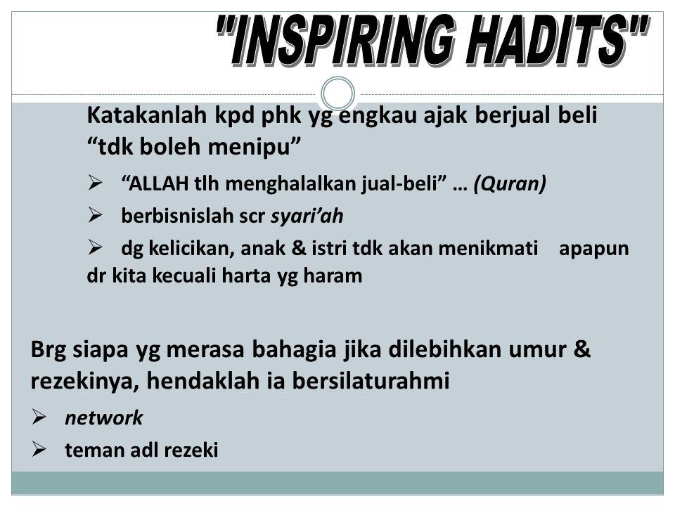 INSPIRING HADITS Katakanlah kpd phk yg engkau ajak berjual beli tdk boleh menipu ALLAH tlh menghalalkan jual-beli … (Quran)
