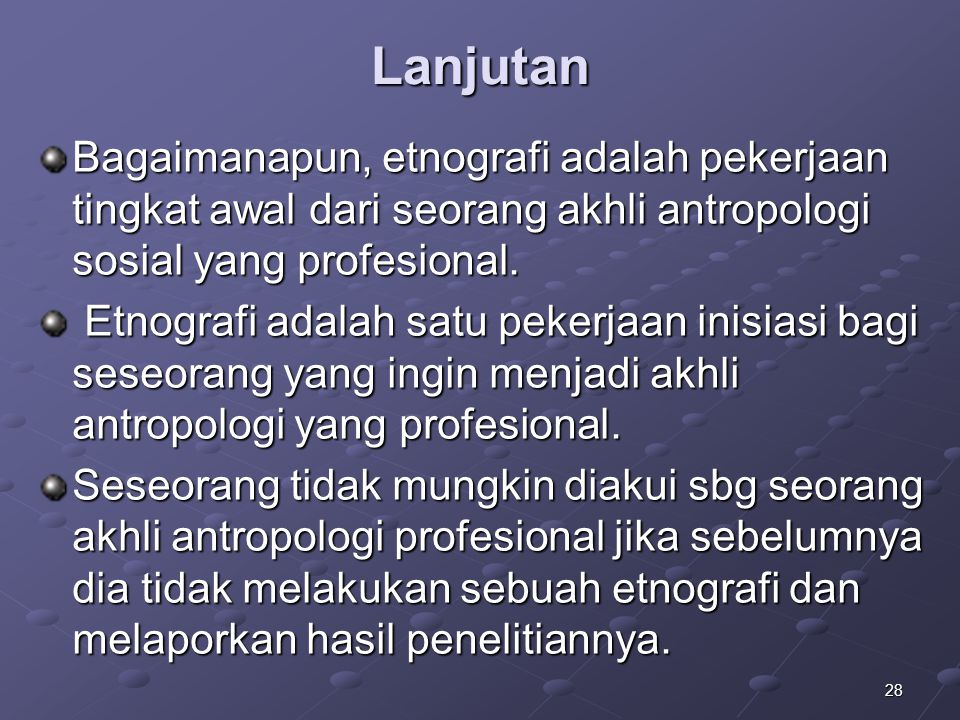 Lanjutan Bagaimanapun, etnografi adalah pekerjaan tingkat awal dari seorang akhli antropologi sosial yang profesional.