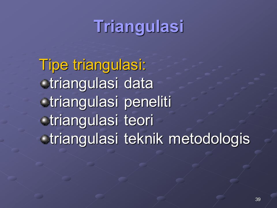 Triangulasi Tipe triangulasi: triangulasi data triangulasi peneliti
