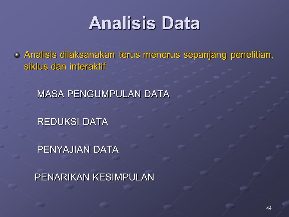 Analisis Data Analisis dilaksanakan terus menerus sepanjang penelitian, siklus dan interaktif. MASA PENGUMPULAN DATA.