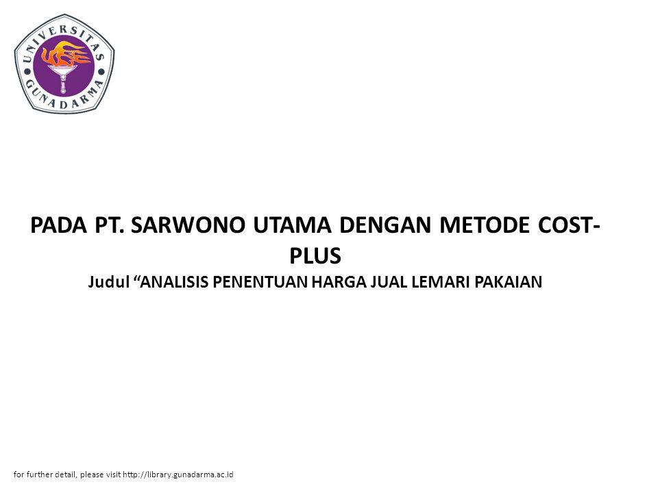 PADA PT. SARWONO UTAMA DENGAN METODE COST-PLUS Judul ANALISIS PENENTUAN HARGA JUAL LEMARI PAKAIAN