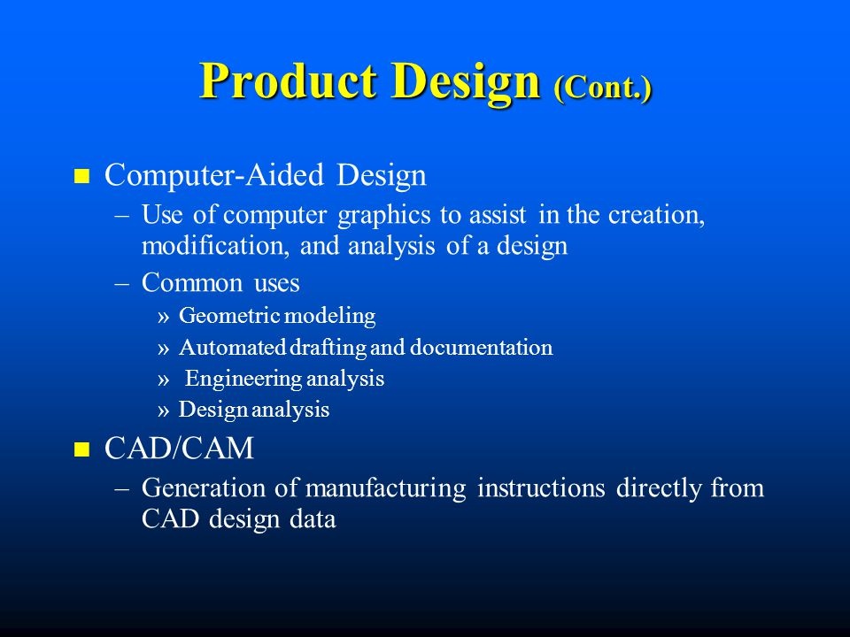 Product Design (Cont.) Computer-Aided Design CAD/CAM