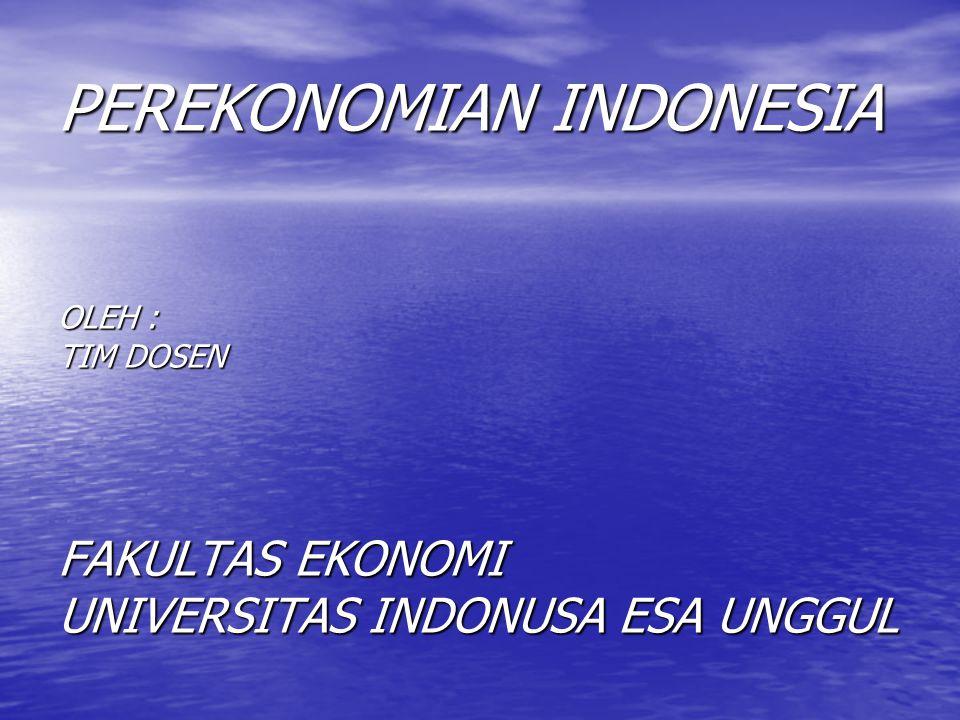 PEREKONOMIAN INDONESIA OLEH : TIM DOSEN FAKULTAS EKONOMI UNIVERSITAS INDONUSA ESA UNGGUL