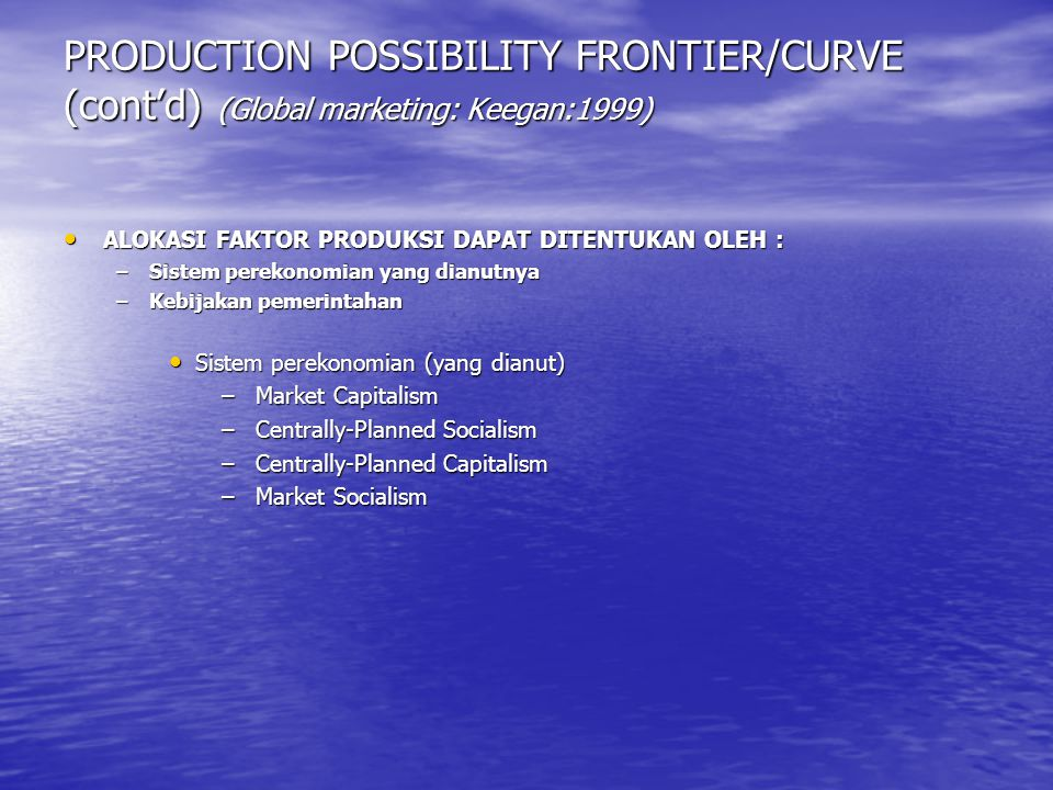 PRODUCTION POSSIBILITY FRONTIER/CURVE (cont'd) (Global marketing: Keegan:1999)