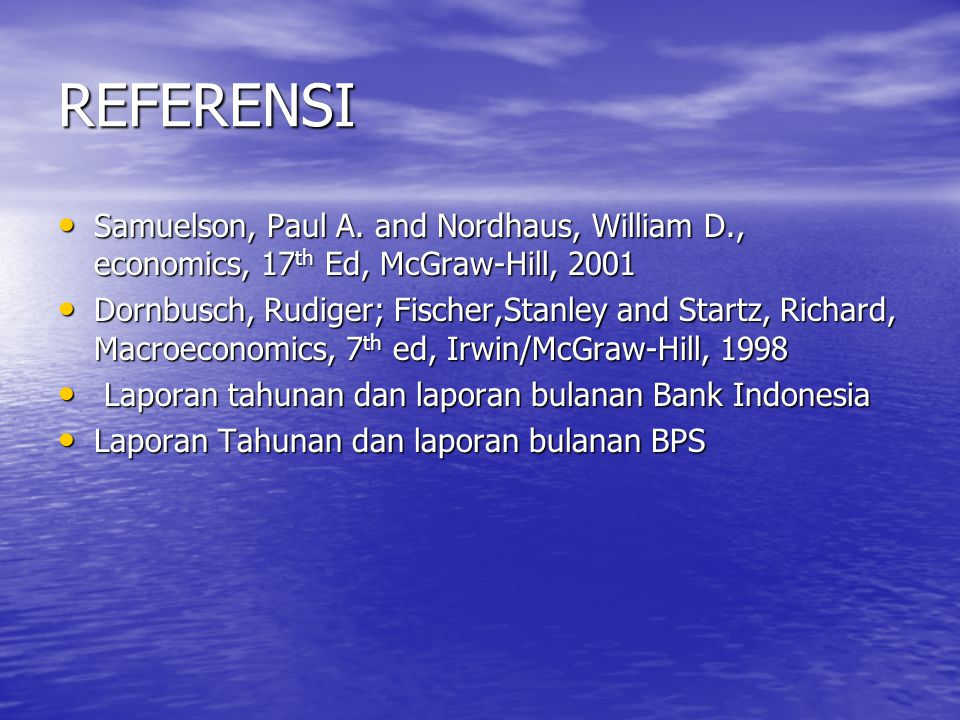 REFERENSI Samuelson, Paul A. and Nordhaus, William D., economics, 17th Ed, McGraw-Hill, 2001.