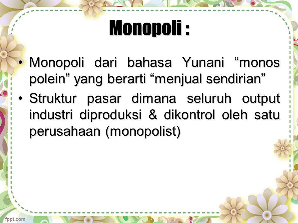 Monopoli : Monopoli dari bahasa Yunani monos polein yang berarti menjual sendirian
