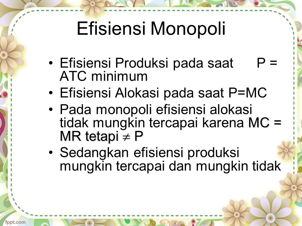 Efisiensi Monopoli Efisiensi Produksi pada saat P = ATC minimum