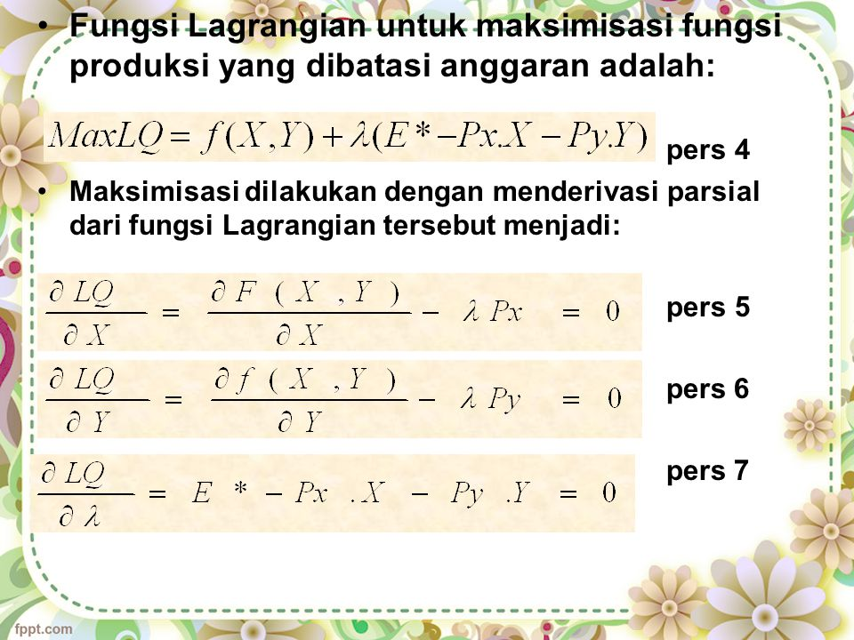 Fungsi Lagrangian untuk maksimisasi fungsi produksi yang dibatasi anggaran adalah: