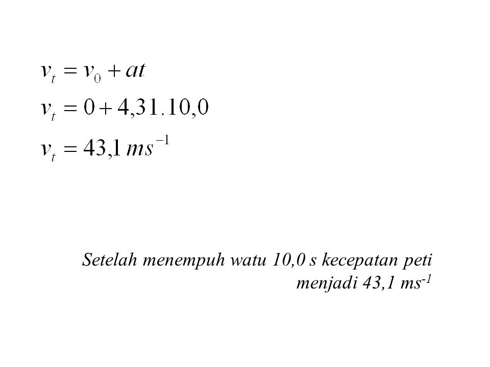 Setelah menempuh watu 10,0 s kecepatan peti menjadi 43,1 ms-1