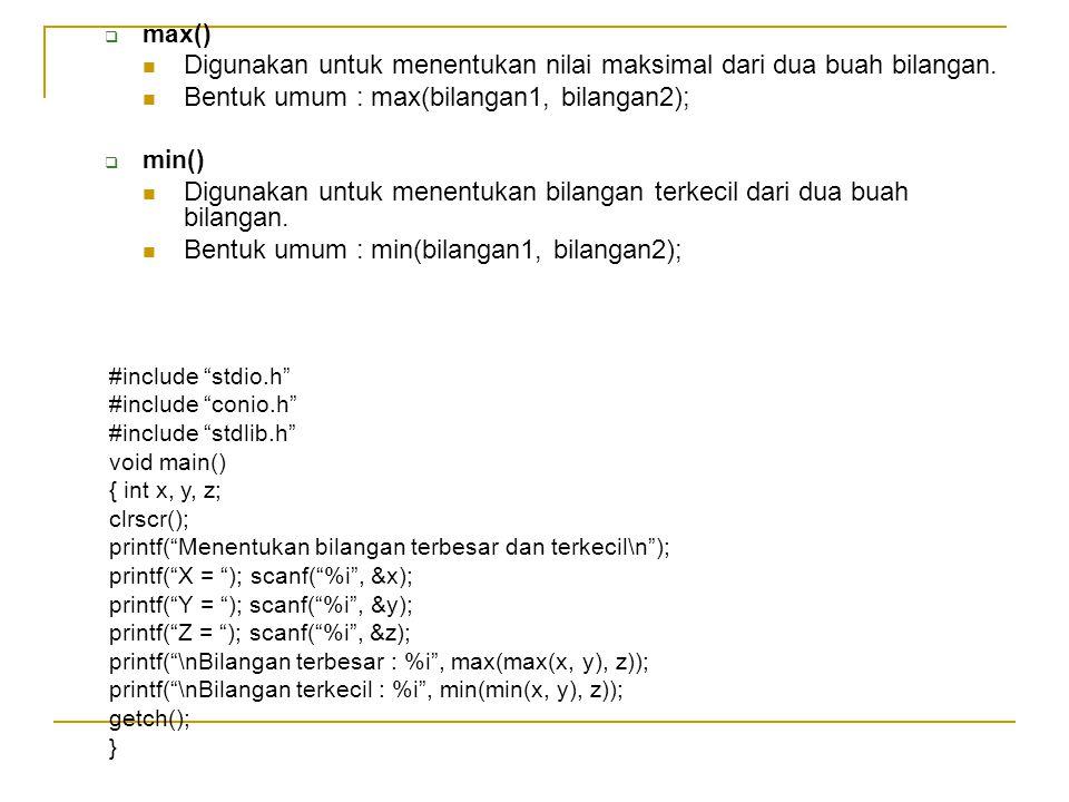 Digunakan untuk menentukan nilai maksimal dari dua buah bilangan.