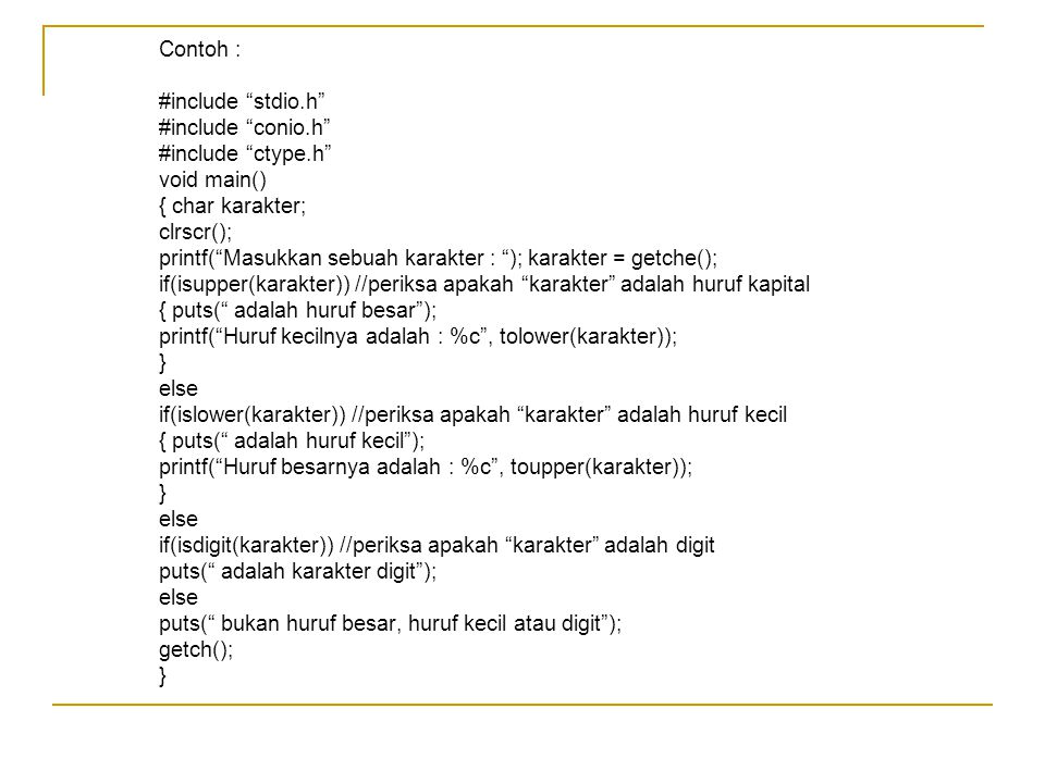 Contoh : #include stdio.h #include conio.h #include ctype.h void main() { char karakter; clrscr();