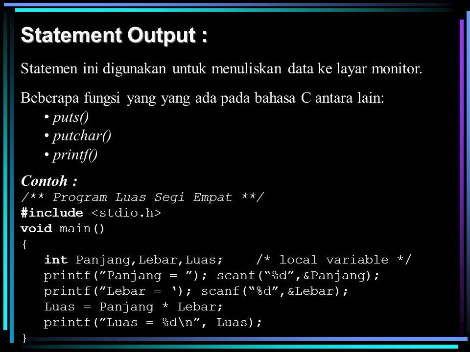 Statement Output : Statemen ini digunakan untuk menuliskan data ke layar monitor. Beberapa fungsi yang yang ada pada bahasa C antara lain: