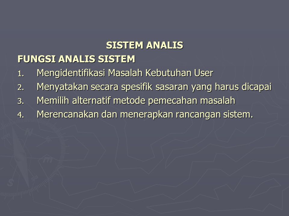 SISTEM ANALIS FUNGSI ANALIS SISTEM. Mengidentifikasi Masalah Kebutuhan User. Menyatakan secara spesifik sasaran yang harus dicapai.