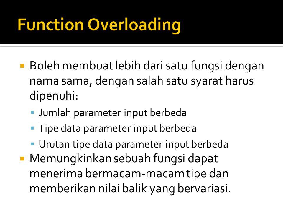 Function Overloading Boleh membuat lebih dari satu fungsi dengan nama sama, dengan salah satu syarat harus dipenuhi: