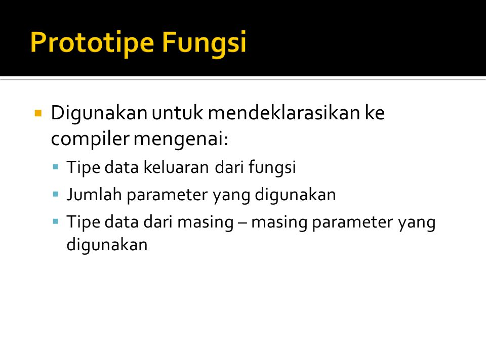Prototipe Fungsi Digunakan untuk mendeklarasikan ke compiler mengenai: