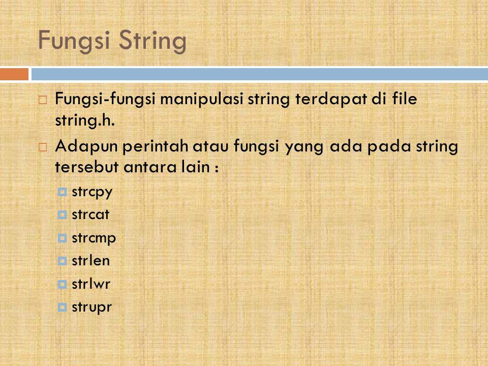 Fungsi String Fungsi-fungsi manipulasi string terdapat di file string.h. Adapun perintah atau fungsi yang ada pada string tersebut antara lain :
