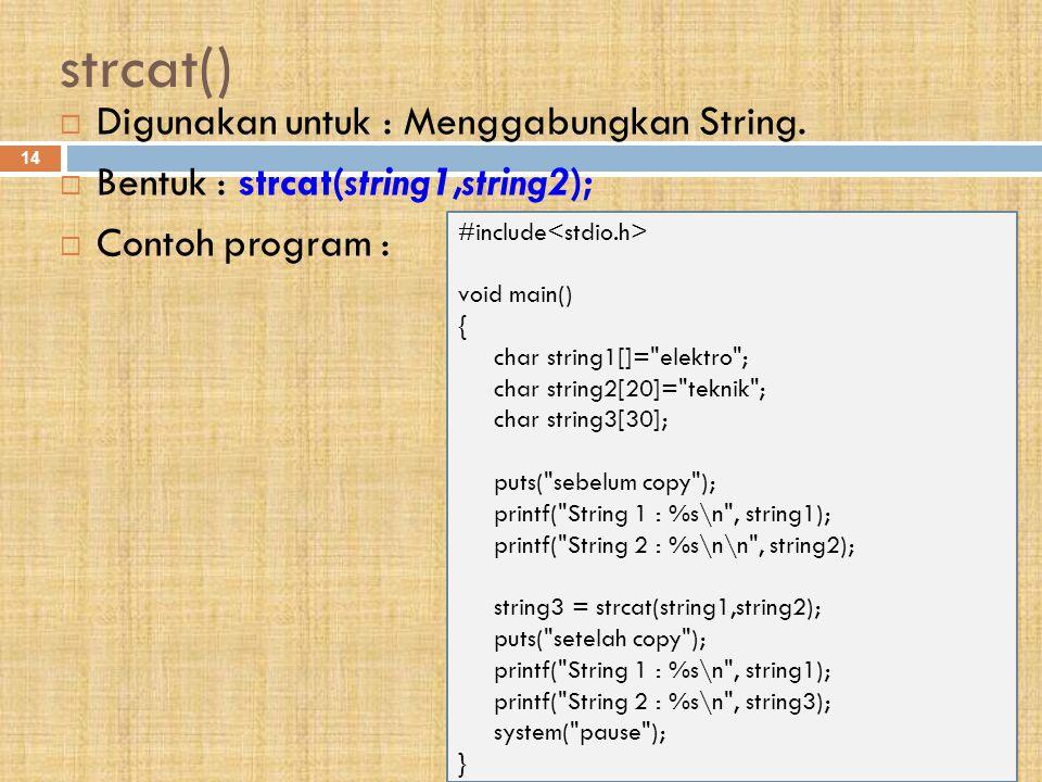 strcat() Digunakan untuk : Menggabungkan String.
