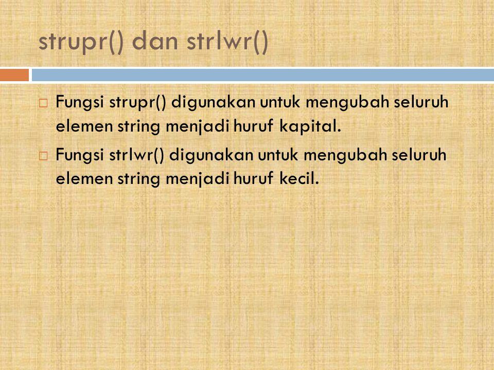 strupr() dan strlwr() Fungsi strupr() digunakan untuk mengubah seluruh elemen string menjadi huruf kapital.
