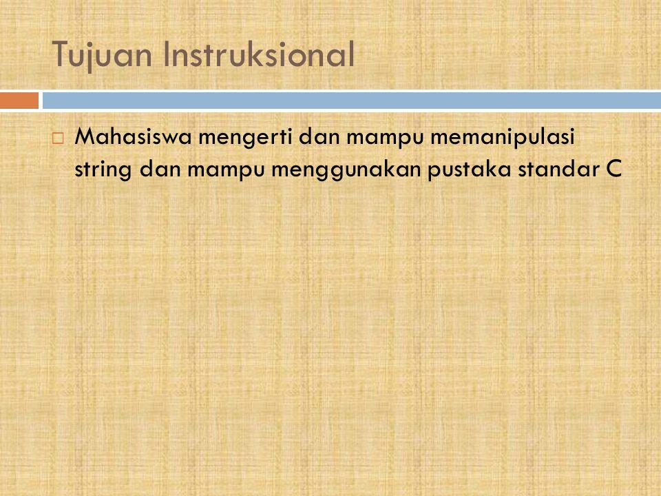 Tujuan Instruksional Mahasiswa mengerti dan mampu memanipulasi string dan mampu menggunakan pustaka standar C.