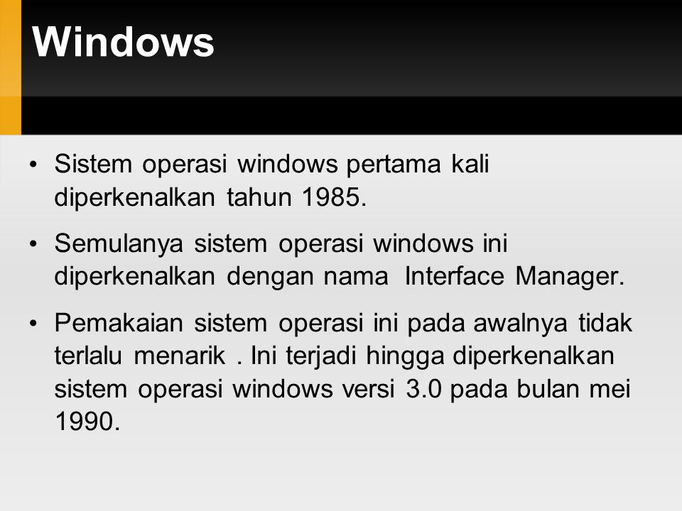 Windows Sistem operasi windows pertama kali diperkenalkan tahun 1985.