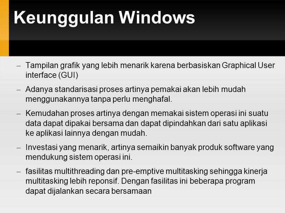 Keunggulan Windows Tampilan grafik yang lebih menarik karena berbasiskan Graphical User interface (GUI)