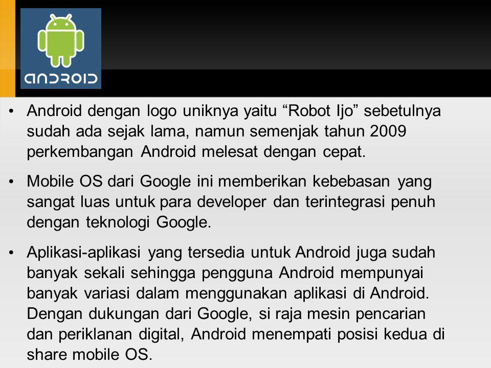 Android dengan logo uniknya yaitu Robot Ijo sebetulnya sudah ada sejak lama, namun semenjak tahun 2009 perkembangan Android melesat dengan cepat.