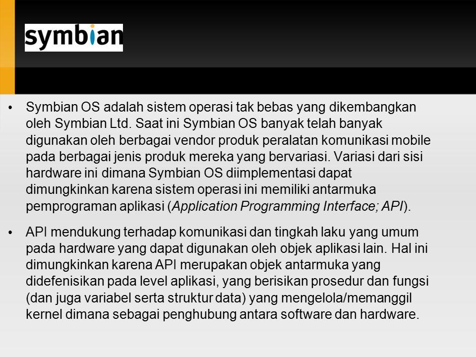 Symbian OS adalah sistem operasi tak bebas yang dikembangkan oleh Symbian Ltd. Saat ini Symbian OS banyak telah banyak digunakan oleh berbagai vendor produk peralatan komunikasi mobile pada berbagai jenis produk mereka yang bervariasi. Variasi dari sisi hardware ini dimana Symbian OS diimplementasi dapat dimungkinkan karena sistem operasi ini memiliki antarmuka pemprograman aplikasi (Application Programming Interface; API).