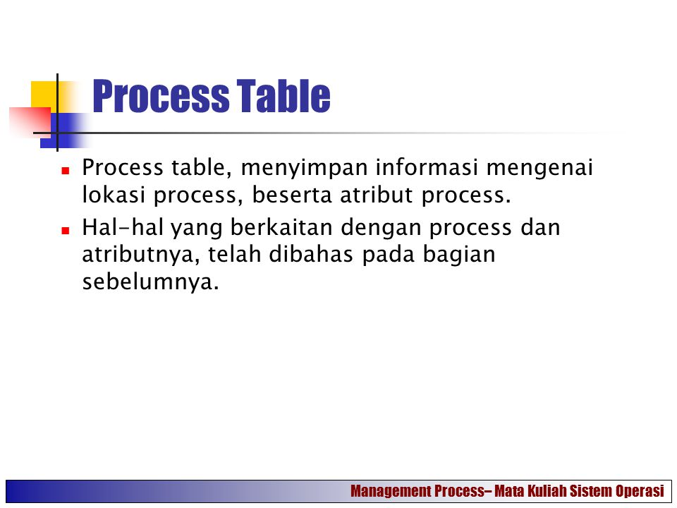 Process Table Process table, menyimpan informasi mengenai lokasi process, beserta atribut process.