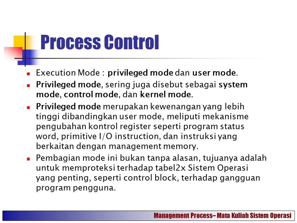 Process Control Execution Mode : privileged mode dan user mode.