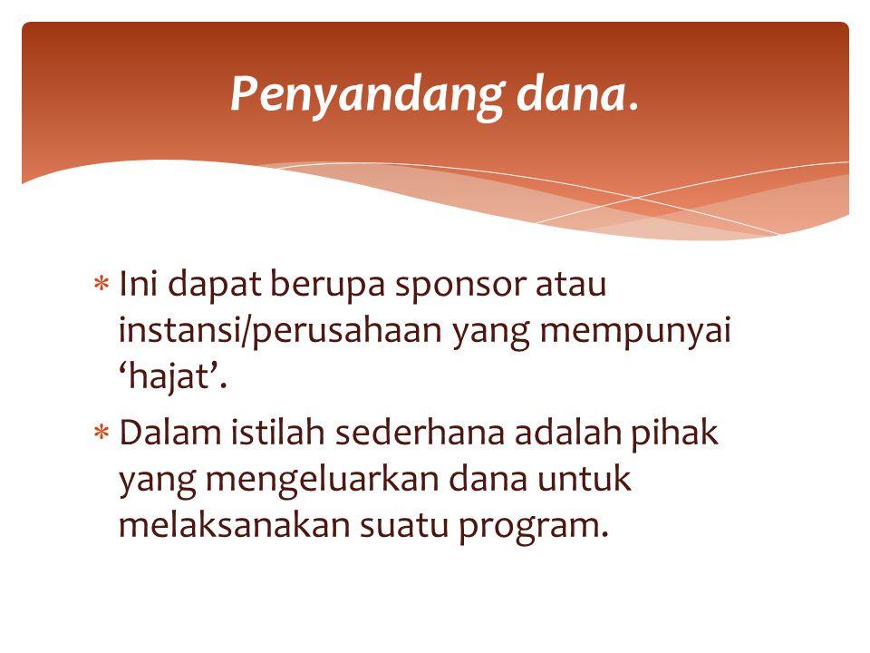 Penyandang dana. Ini dapat berupa sponsor atau instansi/perusahaan yang mempunyai 'hajat'.