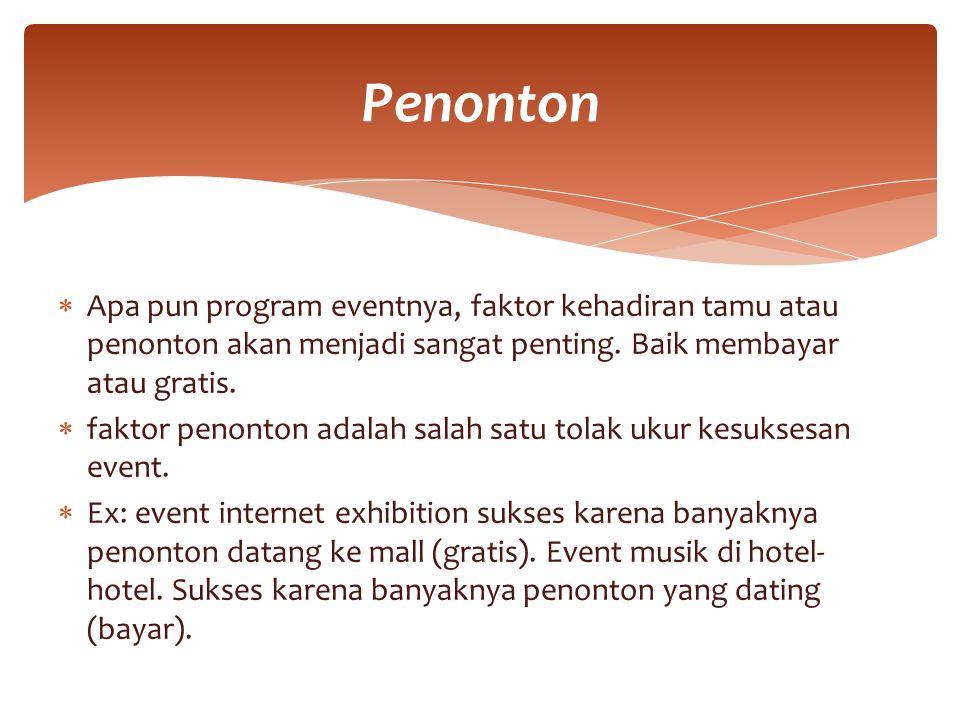 Penonton Apa pun program eventnya, faktor kehadiran tamu atau penonton akan menjadi sangat penting. Baik membayar atau gratis.