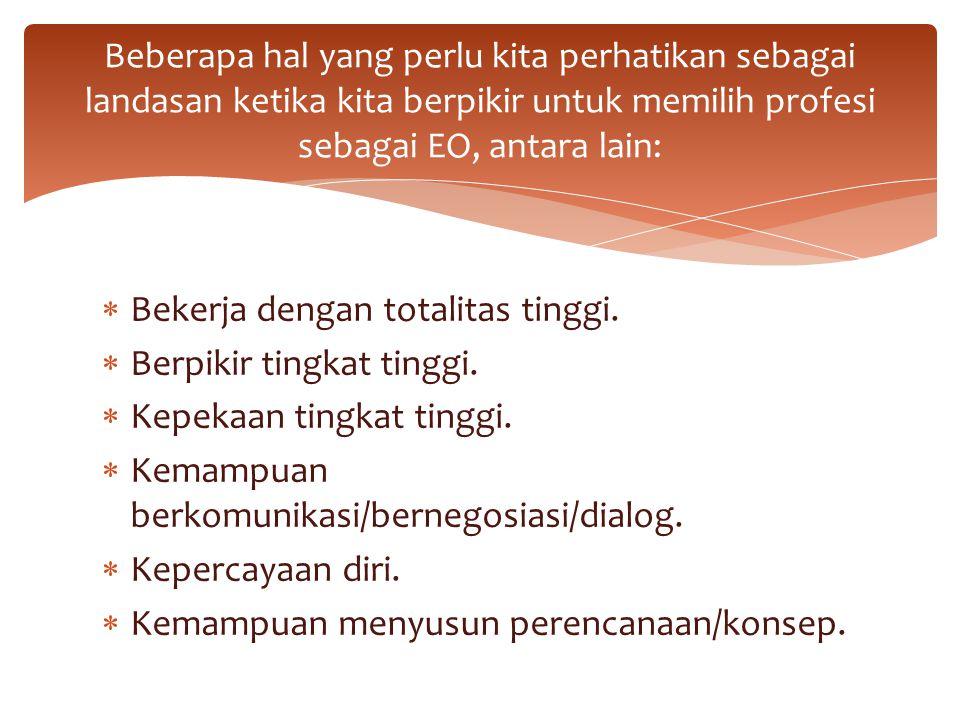 Beberapa hal yang perlu kita perhatikan sebagai landasan ketika kita berpikir untuk memilih profesi sebagai EO, antara lain: