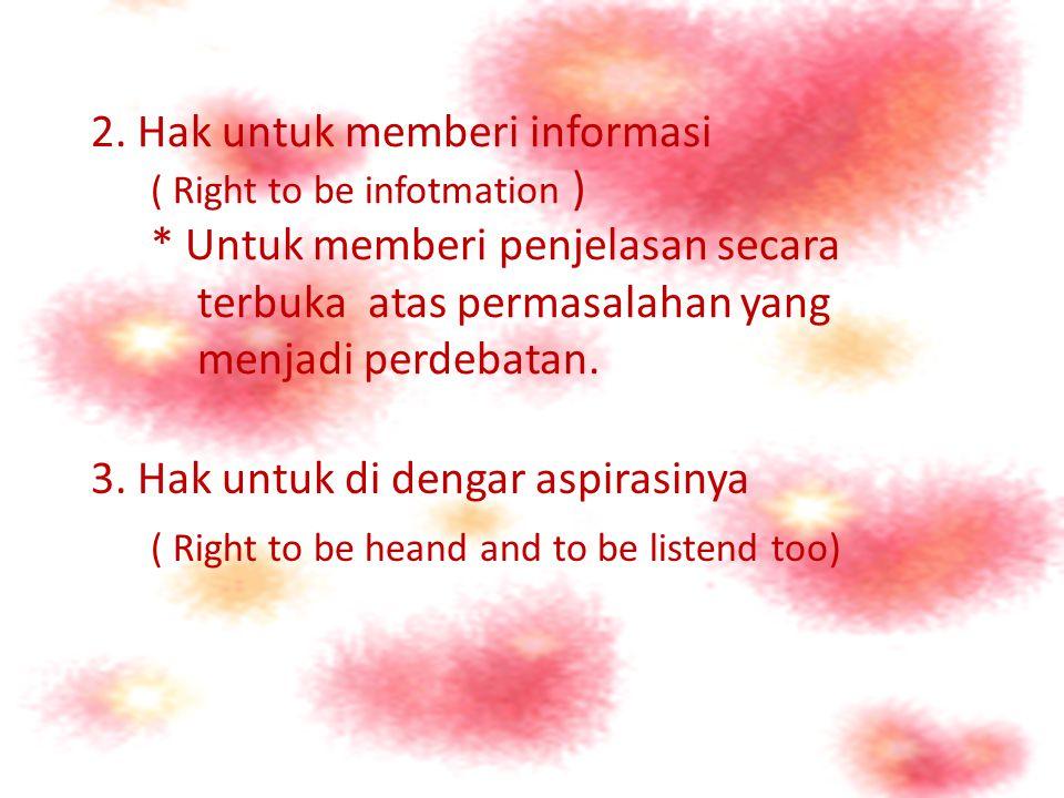 2. Hak untuk memberi informasi ( Right to be infotmation )