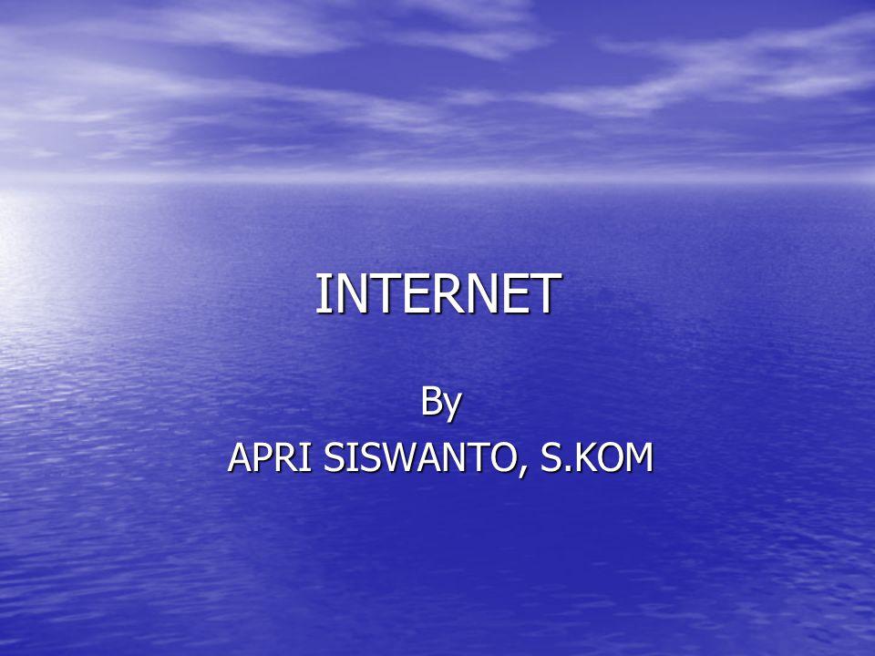 INTERNET By APRI SISWANTO, S.KOM